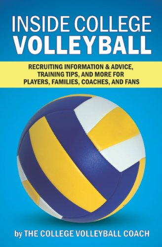 Inside College Volleyball: Recruiting information & advice, training tips, and more for players, families, coaches, and fans (English Edition)