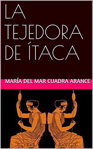 LA TEJEDORA DE ÍTACA por MARÍA DEL MAR CUADRA ARANCE