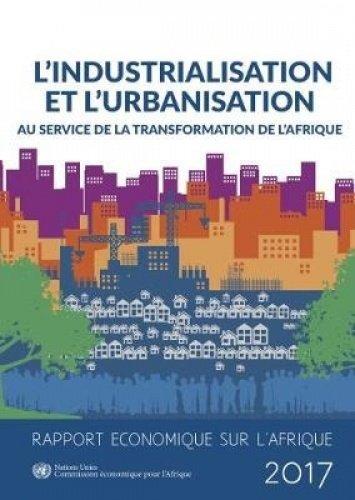 Rapport Economique sur L'Afrique 2017: l'industrialisation et l'urbanisation au Service de la Transformation de l'Afrique