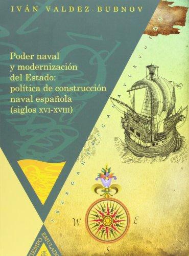 Poder naval y modernización del estado: política de construcción naval española, siglos XVI-XVIII (Tiempo emulado. Historia de América y España)