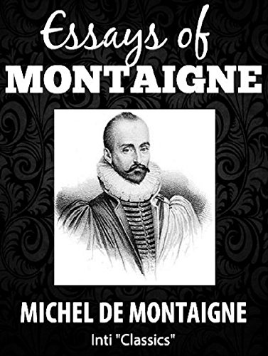 Essays (Inti Classics Annotated): by Michel de Montaigne (English Edition)