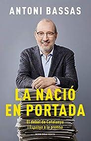La nació en portada: El debat de Catalunya i Espanya a la premsa (Catalan Edition)