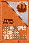Les archives secrètes des Rebelles par Wallace