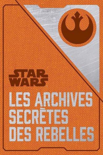 Les archives secrètes des Rebelles par Daniel Wallace