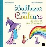 Balthazar et les Couleurs de la vie et des rêves aussi by Marie-Hélène Place (2011-01-05)