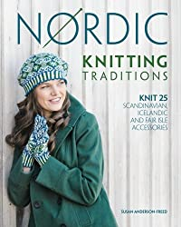 Nordic Knitting Traditions: Knit 25 Scandinavian, Icelandic and Fair Isle Accessories by Susan Anderson-Freed (October 31, 2012) Paperback