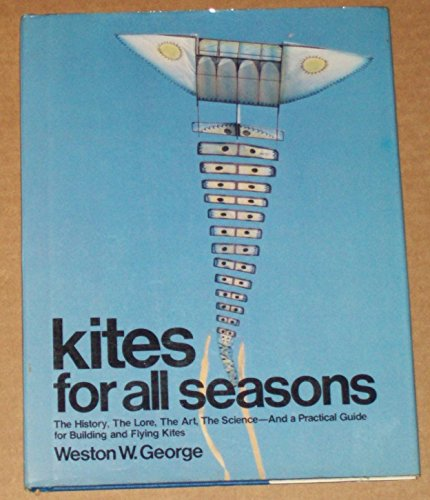 kites-for-all-seasons-the-history-the-lore-the-art-the-science-and-a-practical-guide-for-building-an