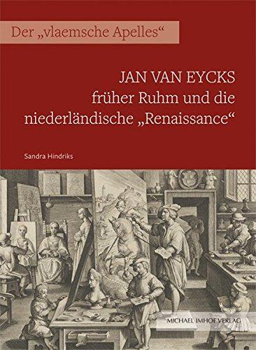 """Jan van Eycks früher Ruhm und die niederländische """"Renaissance"""": Der """"vlaemsche Apelles"""""""