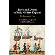 Travel and Drama in Early Modern England: The Journeying Play