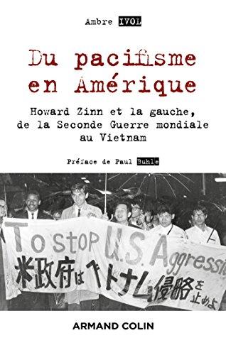 Du pacifisme en Amérique - Howard Zinn et la gauche, de la Seconde Guerre mondiale au Vietnam par Ambre Ivol