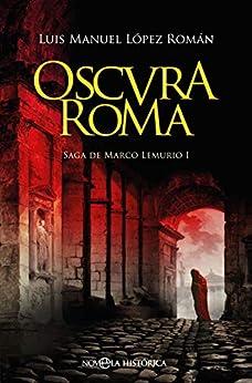 Oscura Roma: Saga de Marco Lemurio I de [López Román, Luis Manuel]
