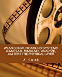 WLAN COMMUNICATIONS SYSTEMS in MATLAB.  SIMULATE, ANALYZE, and TEST THE PHYSICAL LAYER