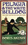Pelagia and the White Bulldog: The First Sister Pelagia Mystery by Boris Akunin (2006-05-03) - Boris Akunin