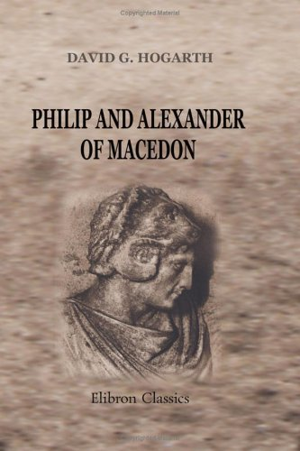 Philip and Alexander of Macedon: Two Essays in biography by David George Hogarth (2001-04-02)
