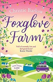 Foxglove Farm: A Feel Good Romantic Comedy To Make You Fall In Love Again (love Heart Lane Series, Book 2) por Christie Barlow