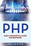 PHP: Basic Fundamental Guide for Beginners: Volume 1