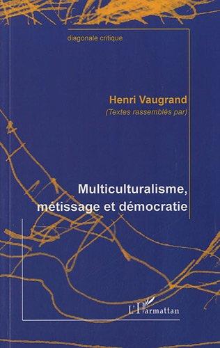 Multiculturalisme, métissage et démocratie