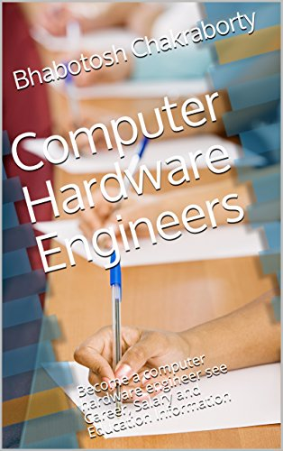Computer Hardware Engineers: Become a computer hardware engineer see Career, Salary and Education Information (English Edition)