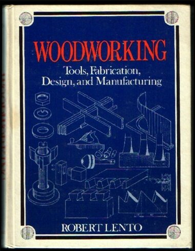 Woodworking: Tools, Fabrication, Design and Manufacturing