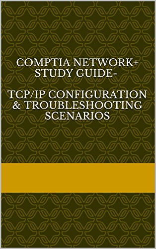 Comptia Network+ Study Guide-  TCP/IP Configuration & Troubleshooting scenarios (English Edition) por sachin p