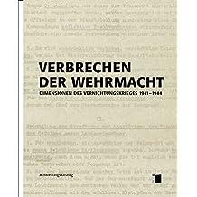 Verbrechen der Wehrmacht. Dimensionen des Vernichtungskrieges 1941 - 1944. Ausstellungskatalog