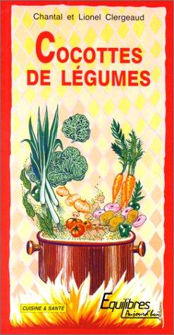 Cocottes de légumes par Lionel Clergeaud, Chantal Clergeaud