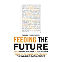 Feeding the Future: From Fat to Famine, How to Solve the World's Food Crises (The Ingenuity Project)