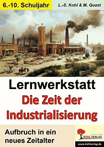 Lernwerkstatt Die Zeit der Industrialisierung: Aufbruch in ein neues Zeitlalter