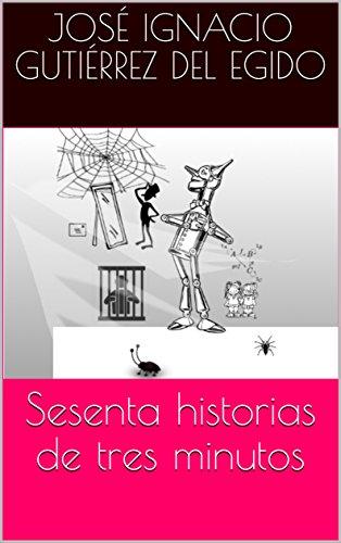 Sesenta historias de tres minutos par José Ignacio Gutiérrez Del  Egido