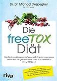 Die freeTOX-Diät: Wie Sie Ihren Körper entgiften und Entzündungsprozesse beheben, um gesund und schnell abzunehmen - in nur 28 Tagen