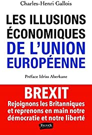 Les Illusions économiques de l'Union européenne: Brexit, rejoignons les Britanniques et reprenons en main