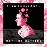 Songtexte von Diamond Youth - Nothing Matters