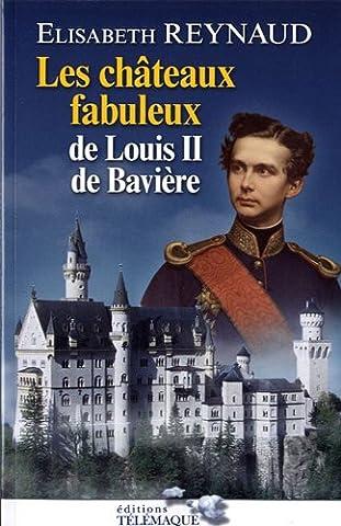 Les châteaux fabuleux de Louis II de