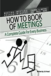 How to Book of Meetings: Conducting Effective Meetings: Learn How to Write Minutes for Meetings Using Samples (How to series)