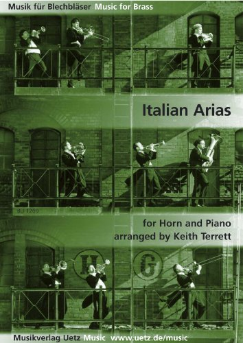 Italian Arias For Horn And Piano/Italiana arien per corno e pianoforte (Musica per ottoni) - Italiano Horn