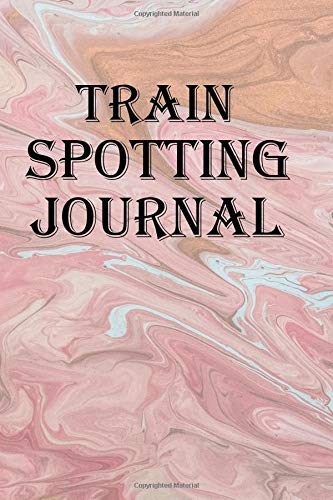 Train Spotting Journal: Keep track of your trainspotting adventures