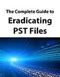 The Complete Guide to Eradicating PST Files (English Edition)
