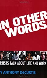 In Other Words: Artists Talk About Life and Work (Book) by Anthony DeCurtis (2006-09-01)