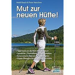 Mut zur neuen Hüfte!: Ein Hüft-OP-Mutmach-Buch mit Erfahrungsberichten von sportlichen Hüft-Titanen