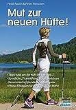 Mut zur neuen Hüfte!: Ein Hüft-OP-Mutmach-Buch mit Erfahrungsberichten von sportlichen...