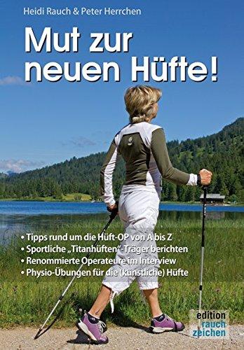 Mut zur neuen Hüfte!: Ein Hüft-OP-Mutmach-Buch mit Erfahrungsberichten von sportlichen Hüft-'Titanen'