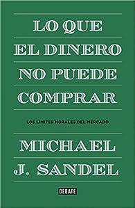 Lo que el dinero no puede comprar: Los límites morales del mercado par Michael J. Sandel