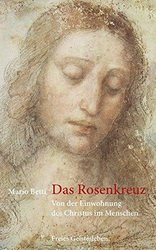 Das Rosenkreuz: Von der Einwohnung des Christus im Menschen.