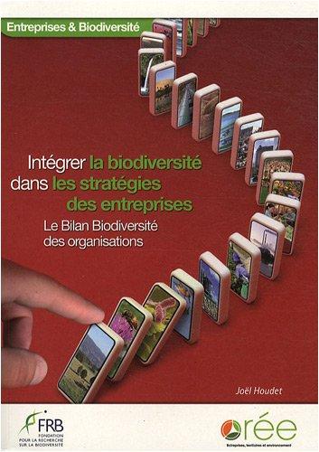 Intégrer la biodiversité dans les stratégies des entreprises : Le Bilan Biodiversité des organisations par Joël Houdet