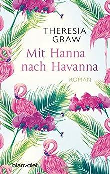 Mit Hanna nach Havanna: Roman von [Graw, Theresia]