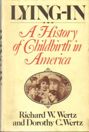 Lying-In: A History of Childbirth in America by Richard W. Wertz (1977-10-23)
