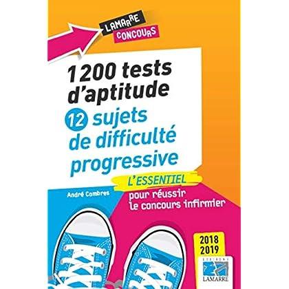 1200 tests d'aptitude: 12 sujets de difficulté progressive: L'essentiel pour réussir le concours infirmier 2018-2019