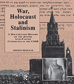 War, the Holocaust and Stalinism: Documented Study of the Jewish Antifascist Committee in the USSR (Contemporary Theatre Studies) by [Redlich,]