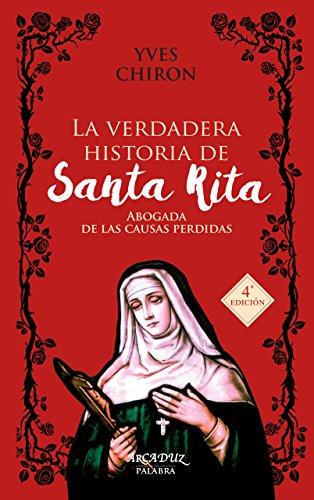 La verdadera historia de Santa Rita. Abogada de las causas perdidas (Arcaduz nº 96)