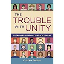 [(The Trouble with Unity: Latino Politics and the Creation of Identity)] [Author: Cristina Beltran] published on (September, 2010)